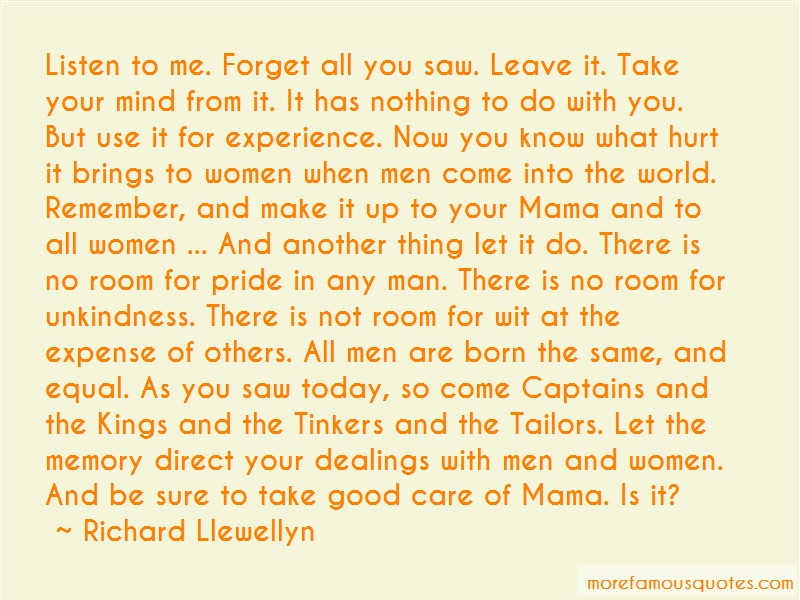 Richard Llewellyn Quotes: Listen To Me Forget All You Saw Leave It