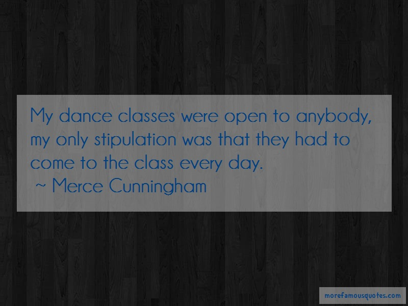 Merce Cunningham Quotes: My Dance Classes Were Open To Anybody My