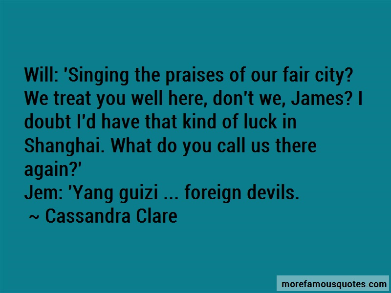 Cassandra Clare Quotes: Will singing the praises of our fair