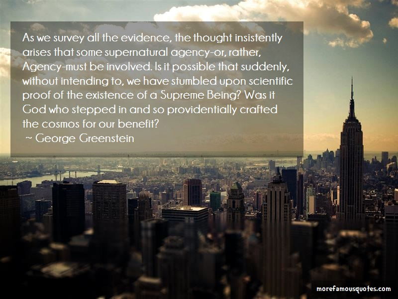 George Greenstein Quotes: As we survey all the evidence the