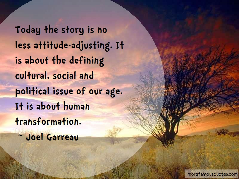 Joel Garreau Quotes: Today the story is no less attitude