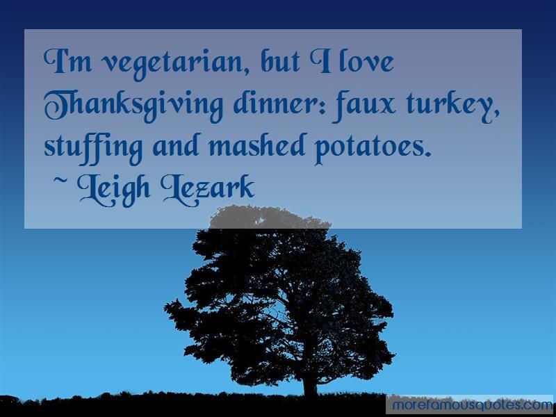 Leigh Lezark Quotes: Im Vegetarian But I Love Thanksgiving