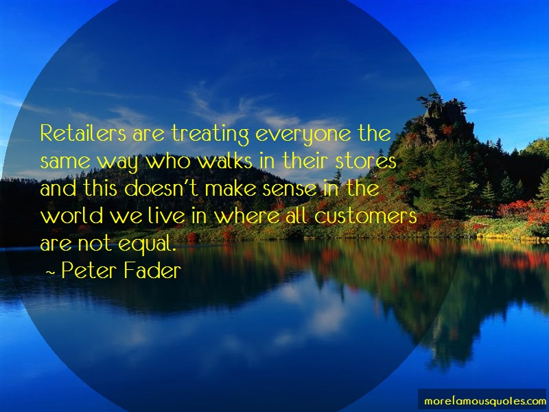 Peter Fader Quotes: Retailers Are Treating Everyone The Same