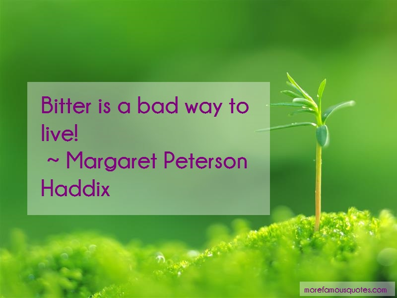Margaret Peterson Haddix Quotes: Bitter is a bad way to live