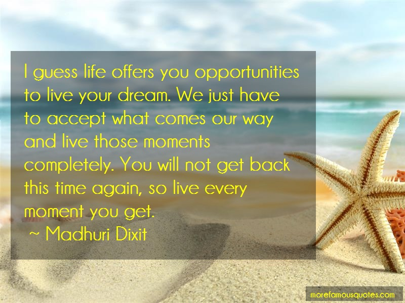 Madhuri Dixit Quotes: I Guess Life Offers You Opportunities To