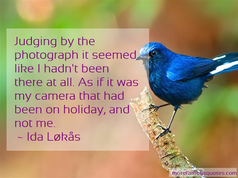 Ida Løkås Quotes: Judging By The Photograph It Seemed Like