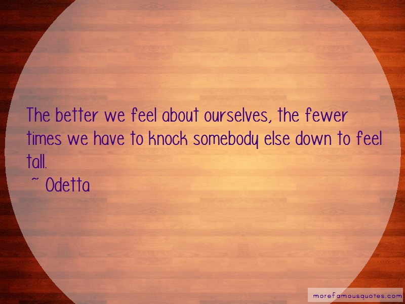 Odetta Quotes: The better we feel about ourselves the