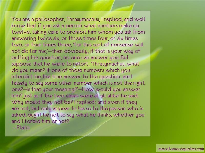 Plato Quotes: You Are A Philosopher Thrasymachus I