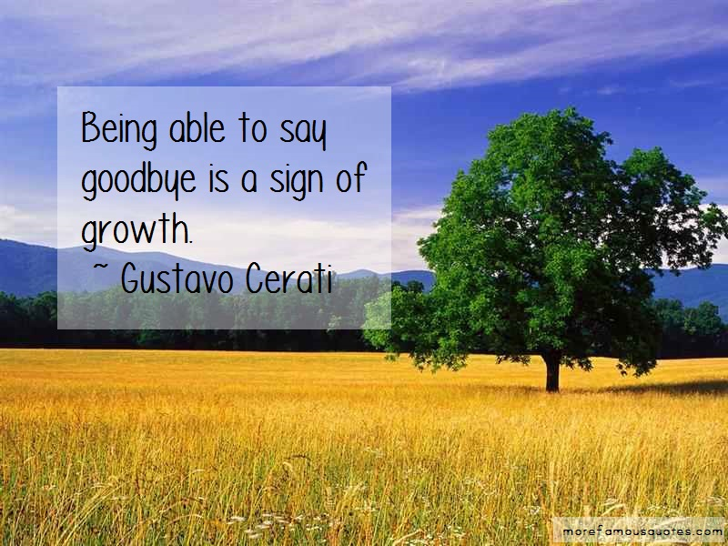 Gustavo Cerati Quotes: Being able to say goodbye is a sign of
