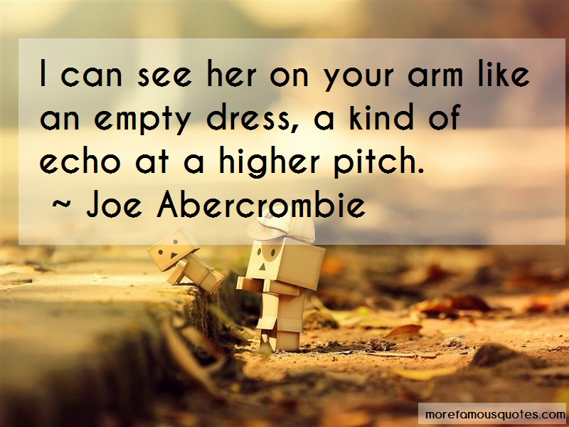 Joe Abercrombie Quotes: I Can See Her On Your Arm Like An Empty