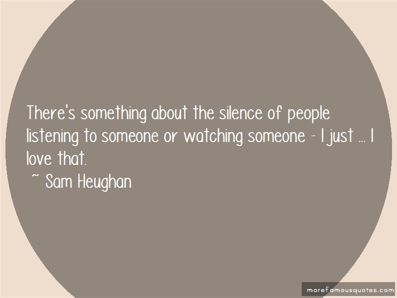 Sam Heughan Quotes: Theres something about the silence of