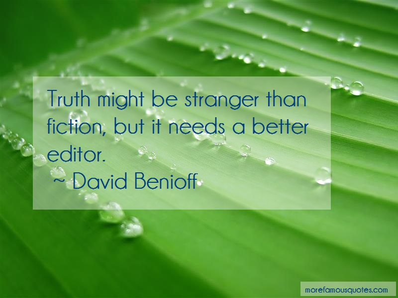 David Benioff Quotes: Truth Might Be Stranger Than Fiction But