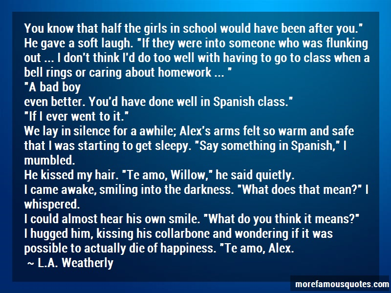 L.A.Weatherly Quotes: You know that half the girls in school