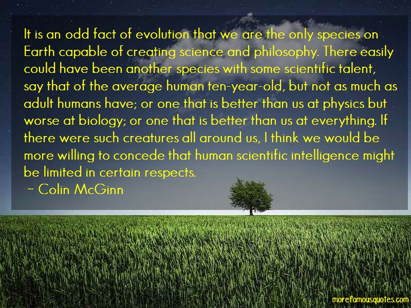 Colin McGinn Quotes: It Is An Odd Fact Of Evolution That We