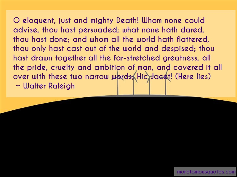 Walter Raleigh Quotes: O eloquent just and mighty death whom