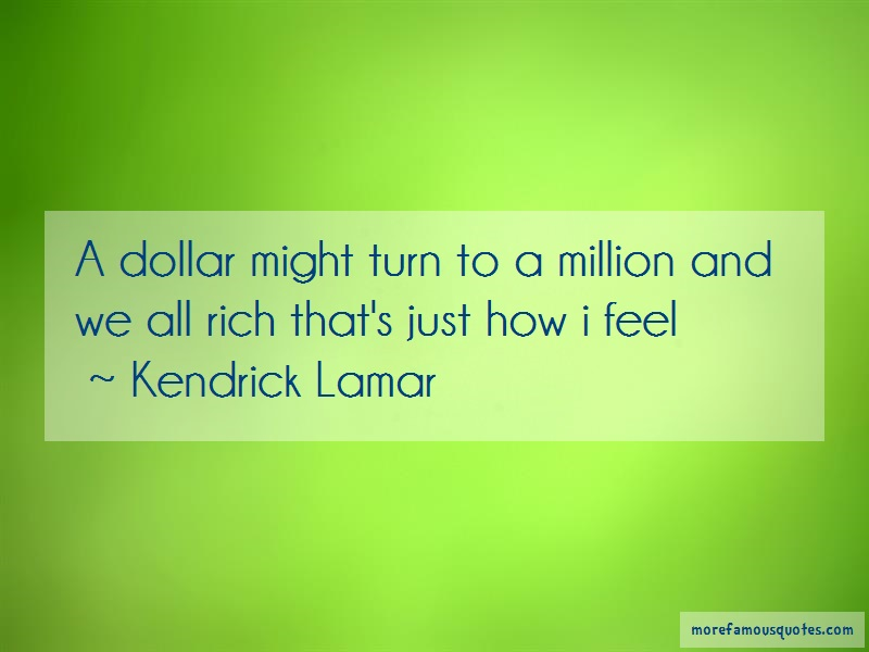 Kendrick Lamar Quotes: A dollar might turn to a million and we