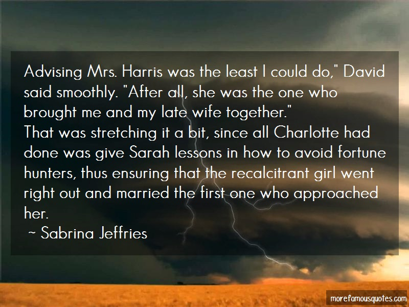Sabrina Jeffries Quotes: Advising Mrs Harris Was The Least I