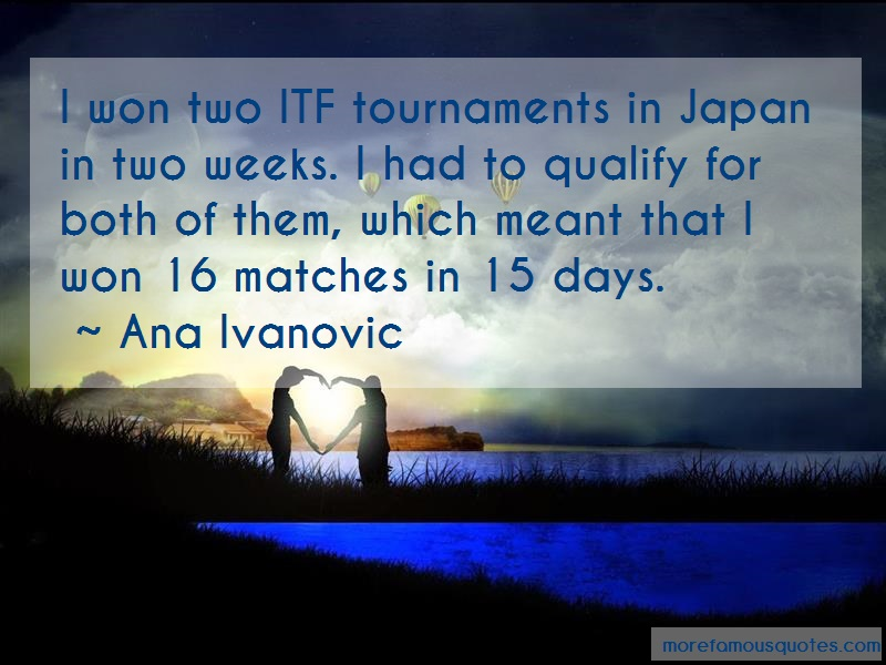 Ana Ivanovic Quotes: I Won Two Itf Tournaments In Japan In
