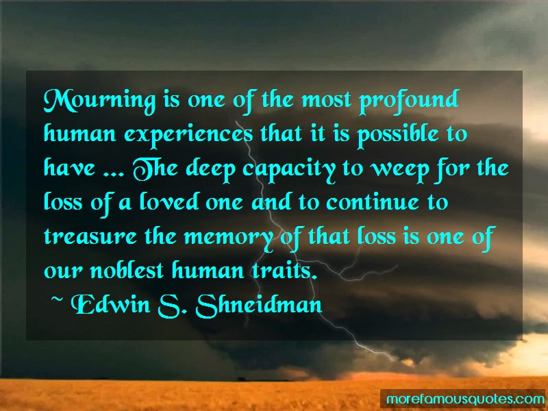 Edwin S. Shneidman Quotes: Mourning is one of the most profound