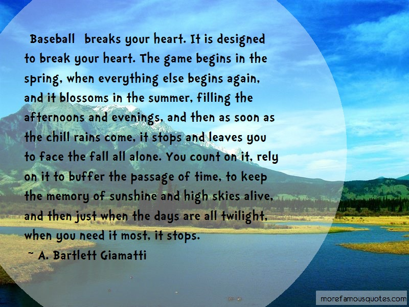 A. Bartlett Giamatti Quotes: Baseball Breaks Your Heart It Is