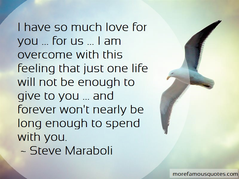 Steve Maraboli Quotes: I have so much love for you for us i am