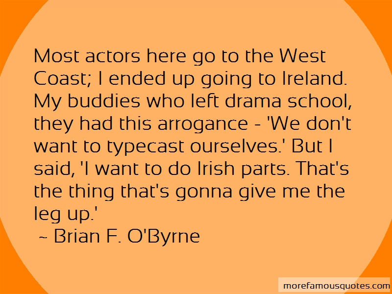 Brian F. O'Byrne Quotes: Most actors here go to the west coast i