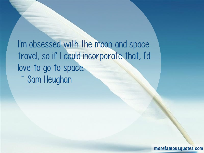 Sam Heughan Quotes: Im obsessed with the moon and space