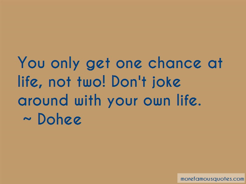 Dohee Quotes: You Only Get One Chance At Life Not Two