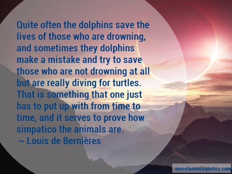 Louis-de-Bernieres Quotes: Quite often the dolphins save the lives