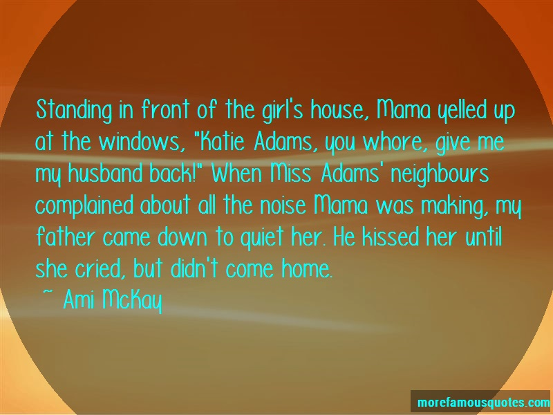Ami McKay Quotes: Standing in front of the girls house