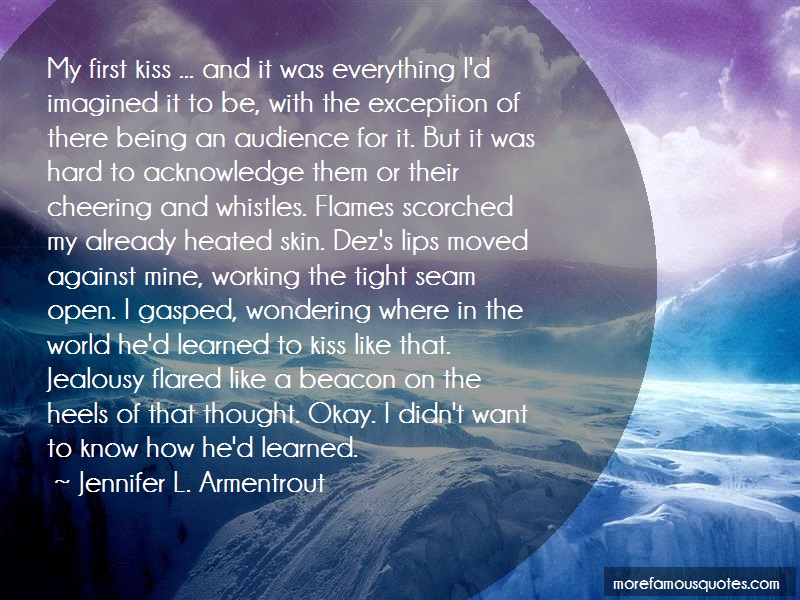 Jennifer L. Armentrout Quotes: My first kiss and it was everything id