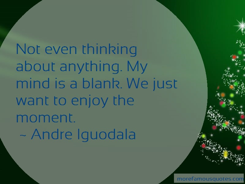 Andre Iguodala Quotes: Not even thinking about anything my mind