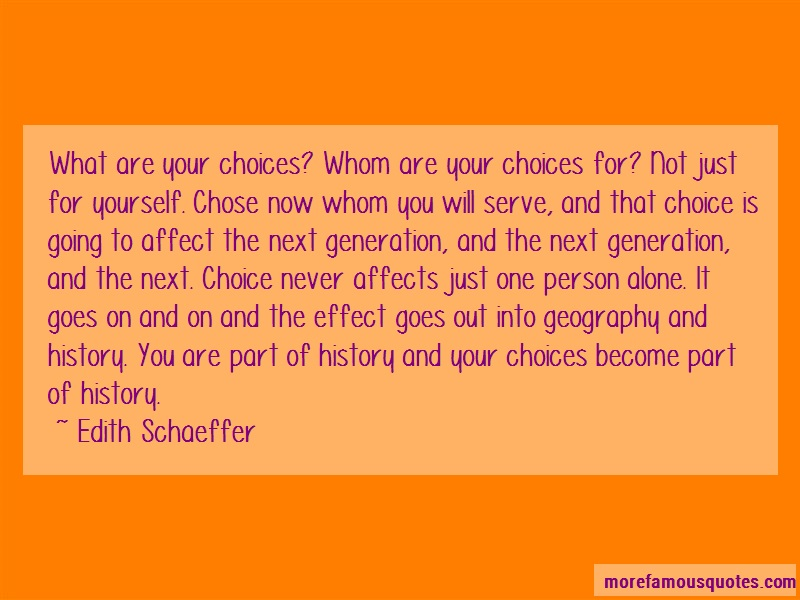 Edith Schaeffer Quotes: What Are Your Choices Whom Are Your