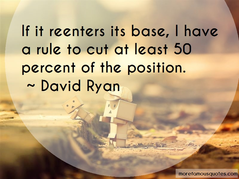 David Ryan Quotes: If it reenters its base i have a rule to