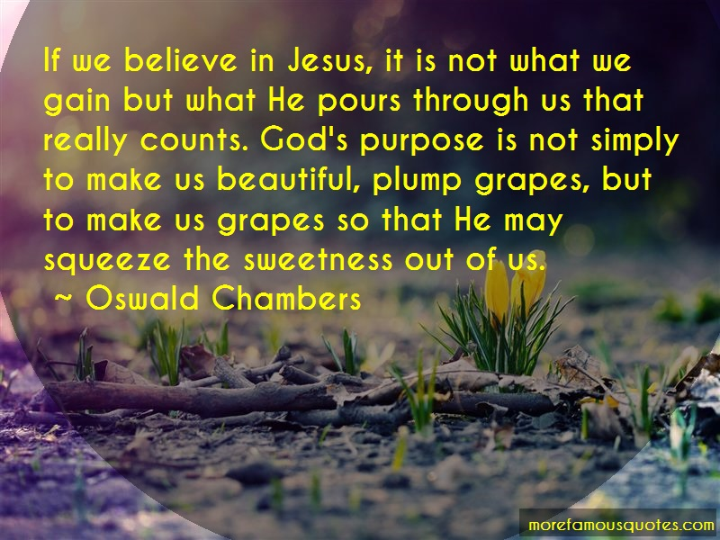 Oswald Chambers Quotes: If We Believe In Jesus It Is Not What We