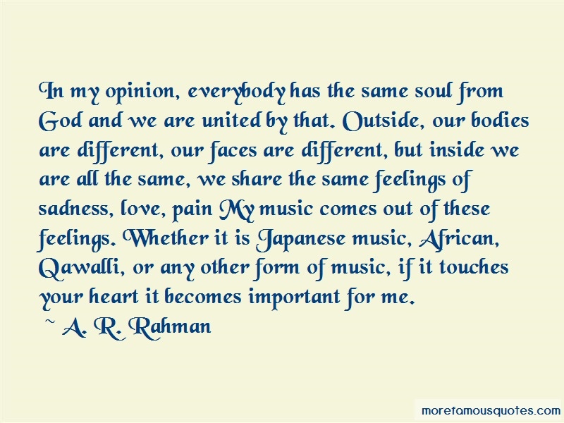 A.R. Rahman Quotes: In my opinion everybody has the same