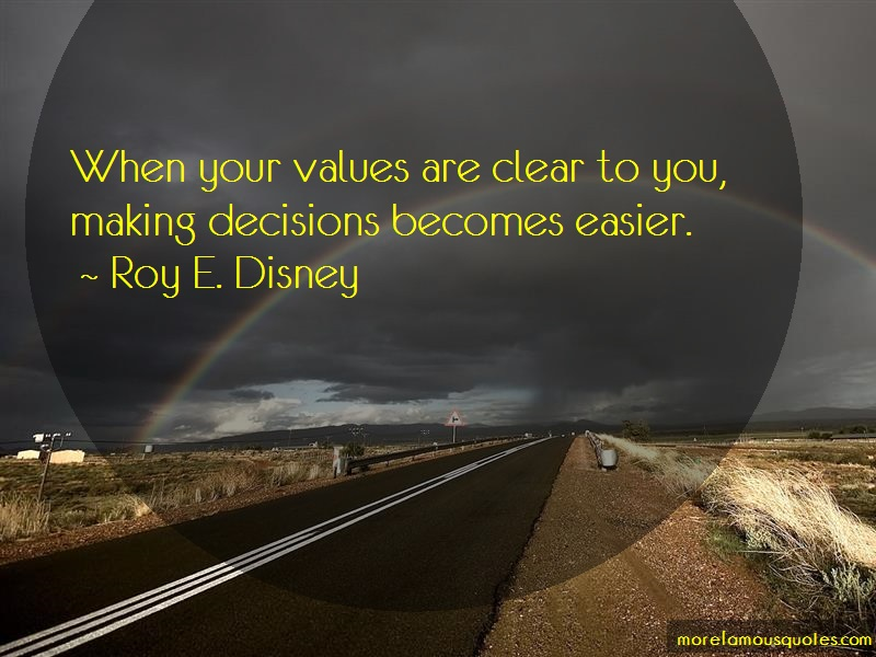 Roy E. Disney Quotes: When Your Values Are Clear To You Making