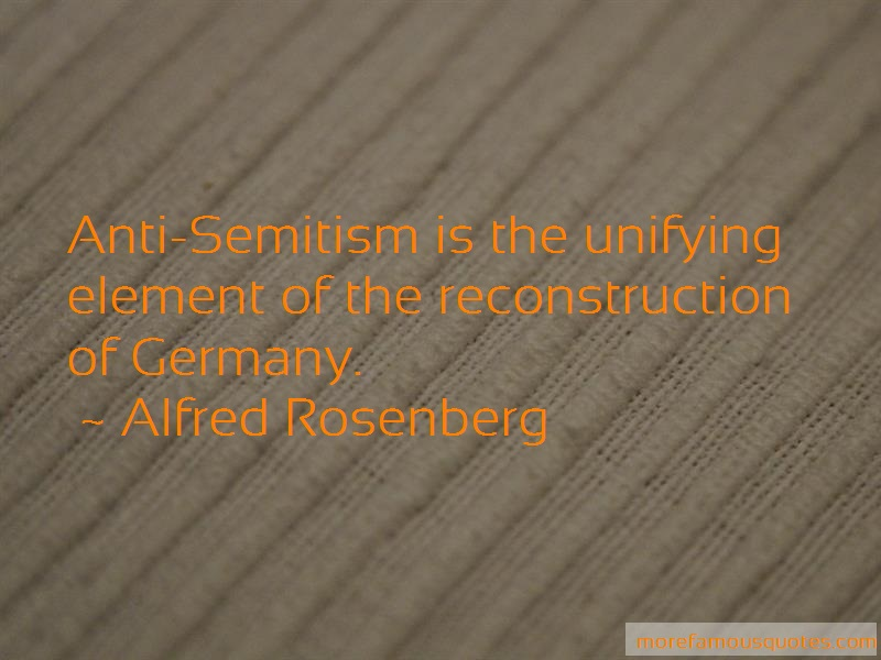 Alfred Rosenberg Quotes: Anti semitism is the unifying element of