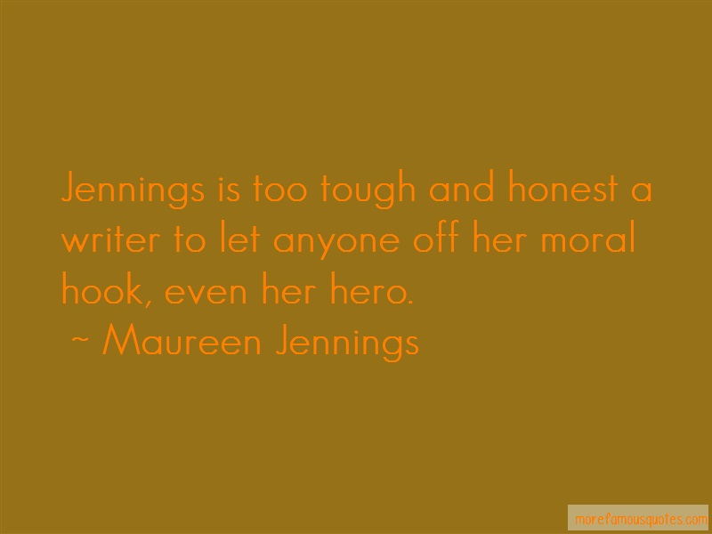 Maureen Jennings Quotes: Jennings is too tough and honest a