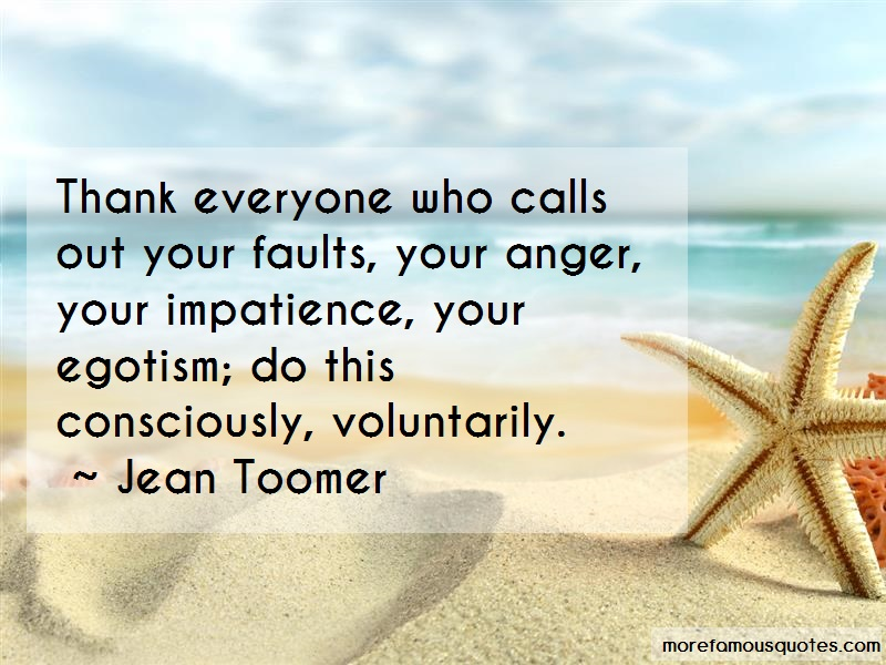 Jean Toomer Quotes: Thank everyone who calls out your faults