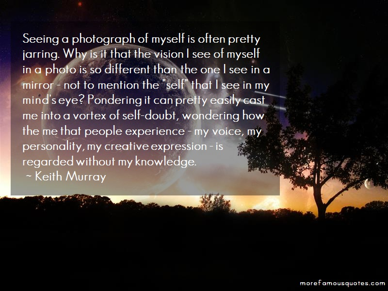 Keith Murray Quotes: Seeing a photograph of myself is often
