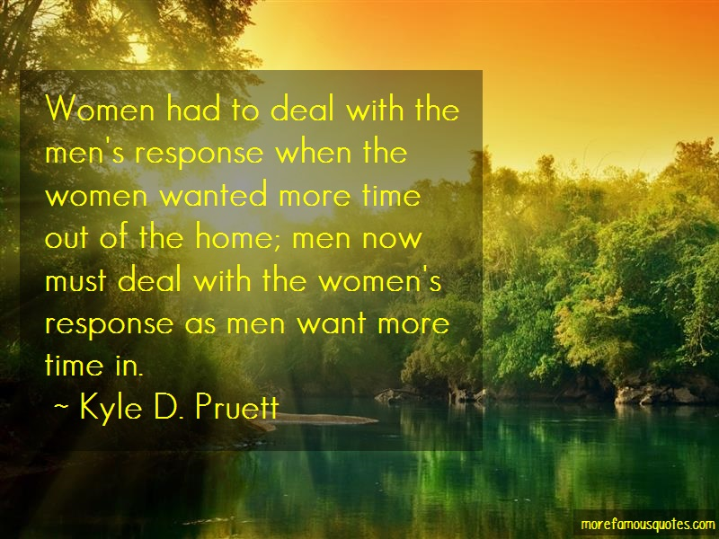 Kyle D. Pruett Quotes: Women had to deal with the mens response
