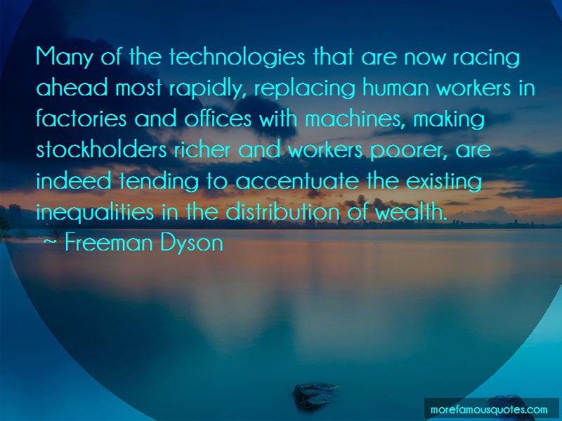 Freeman Dyson Quotes: Many of the technologies that are now