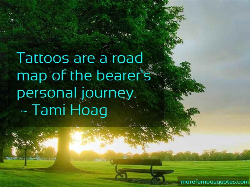 Tami Hoag Quotes: Tattoos are a road map of the bearers