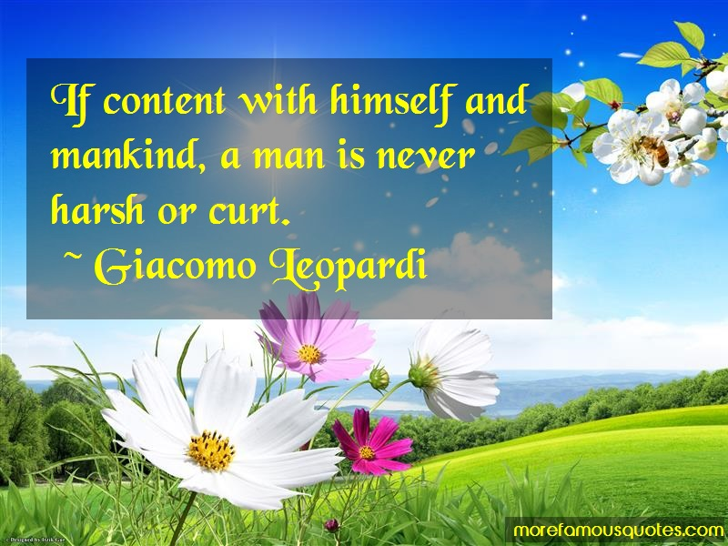 Giacomo Leopardi Quotes: If content with himself and mankind a