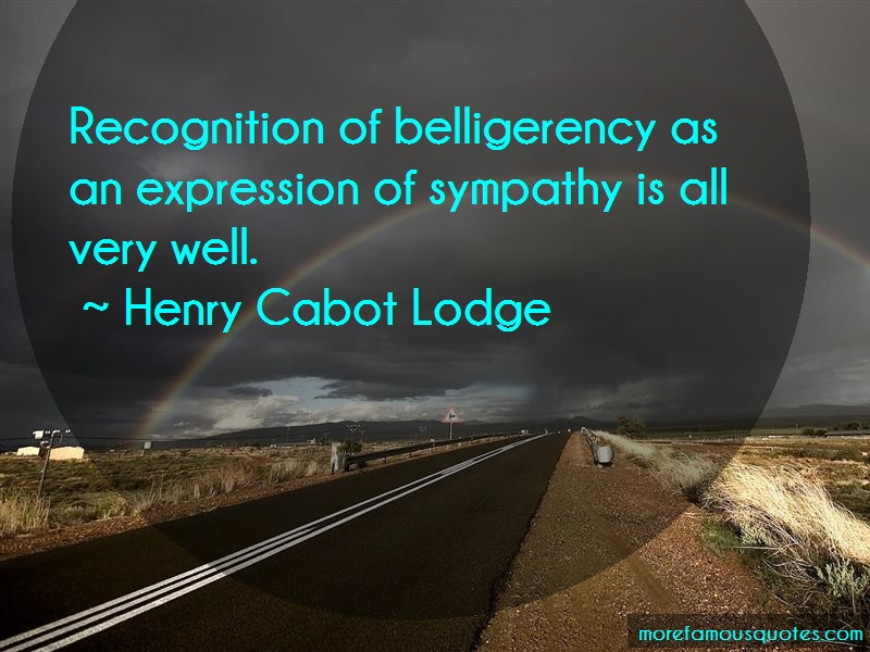 Henry Cabot Lodge Quotes: Recognition Of Belligerency As An