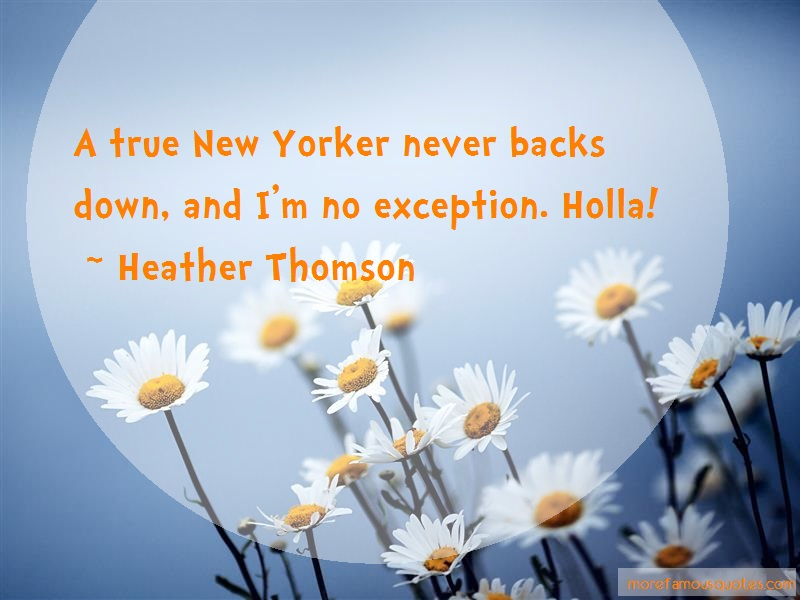Heather Thomson Quotes: A True New Yorker Never Backs Down And