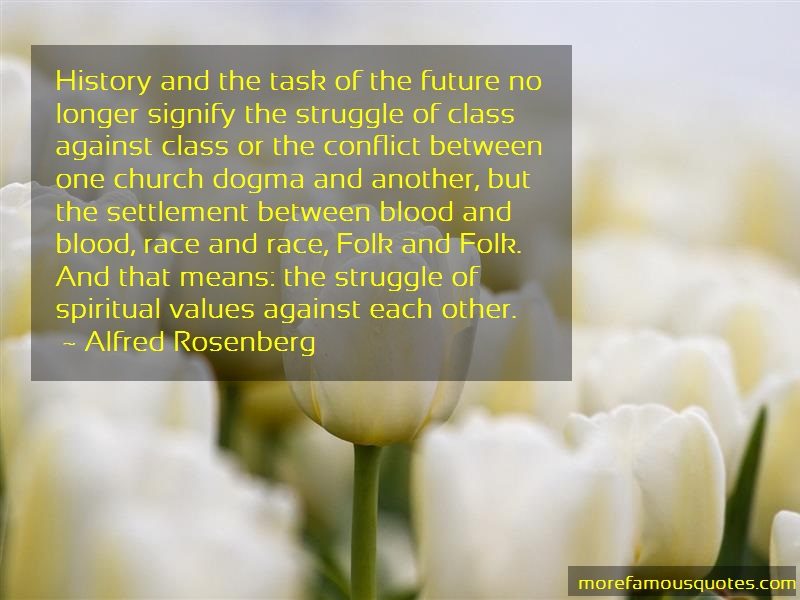 Alfred Rosenberg Quotes: History and the task of the future no