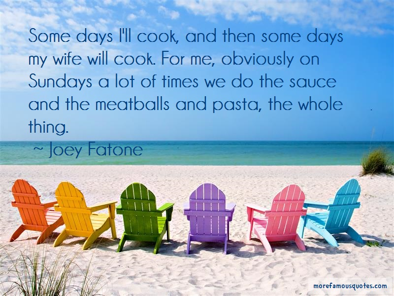 Joey Fatone Quotes: Some days ill cook and then some days my