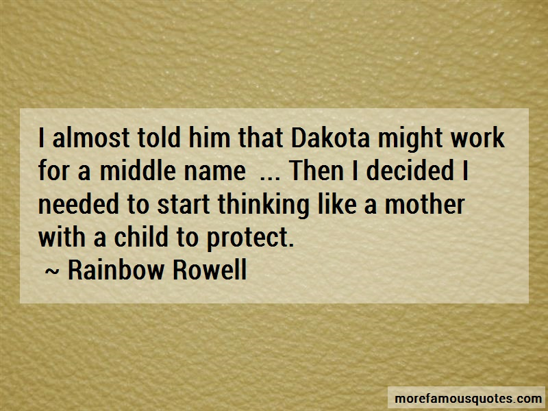 Rainbow Rowell Quotes: I almost told him that dakota might work